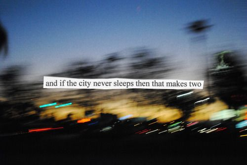 And if the city never sleeps then that makes two..