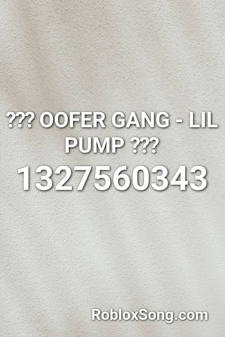 Oofer Gang Lil Pump Roblox Id Roblox Music Codes