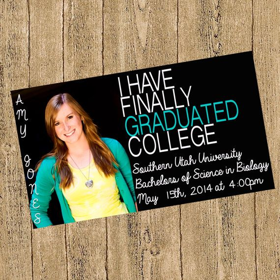College graduation announcement. This would be a neat way to thank all those in my circle of friends and family who have been supportive throughout the process.