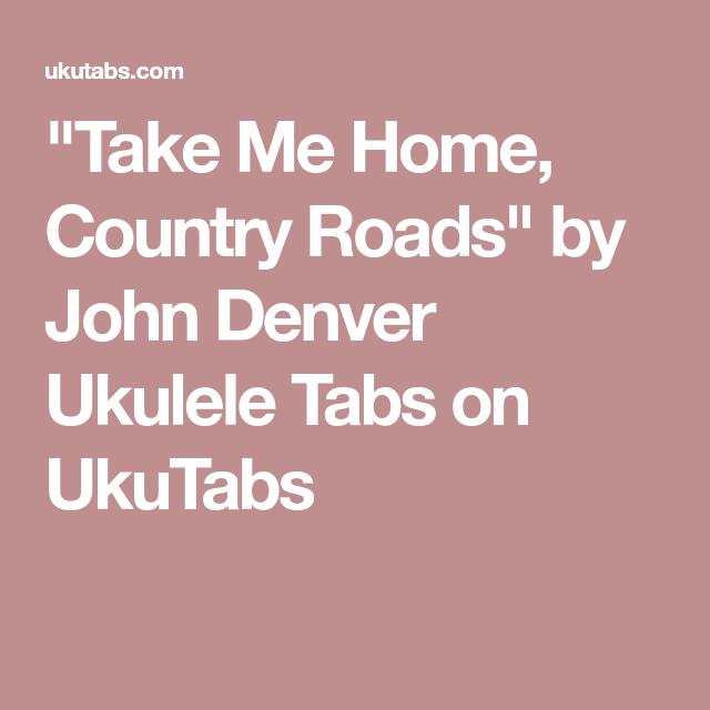 Take Me Home Country Roads By John Denver Ukulele Tabs On Ukutabs