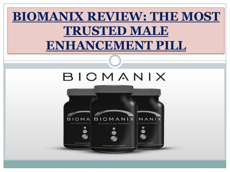 biomanix tablets empowers you to make your penis greater through