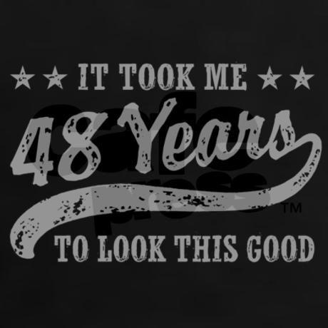 4495f73ee Funny 48th Birthday T-Shirt on CafePress.com | Funny | 41st birthday