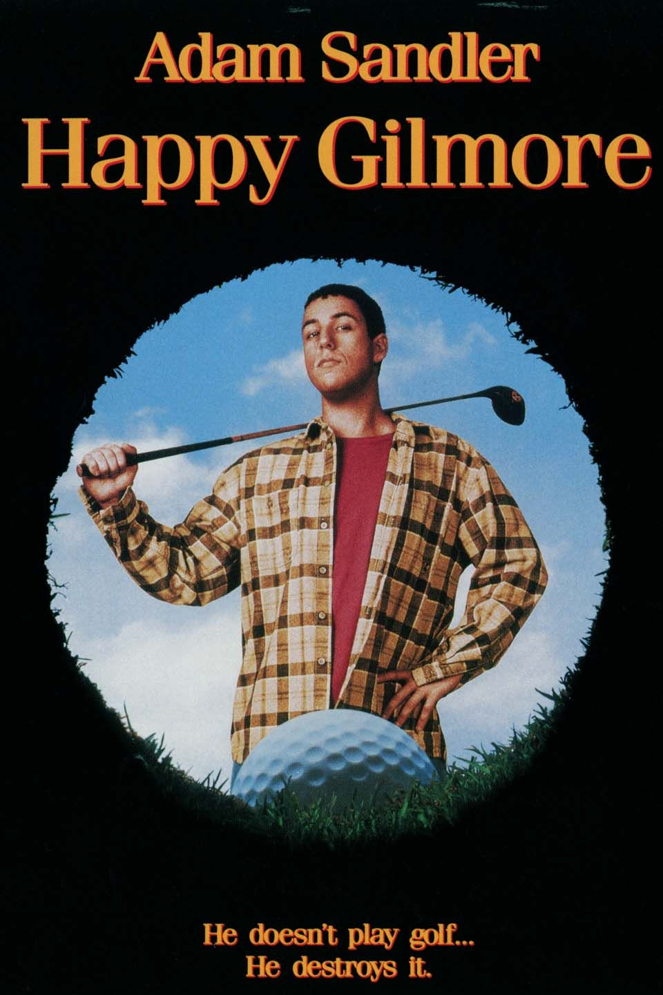 Happy gilmore i am an adam sandler fan and this is my