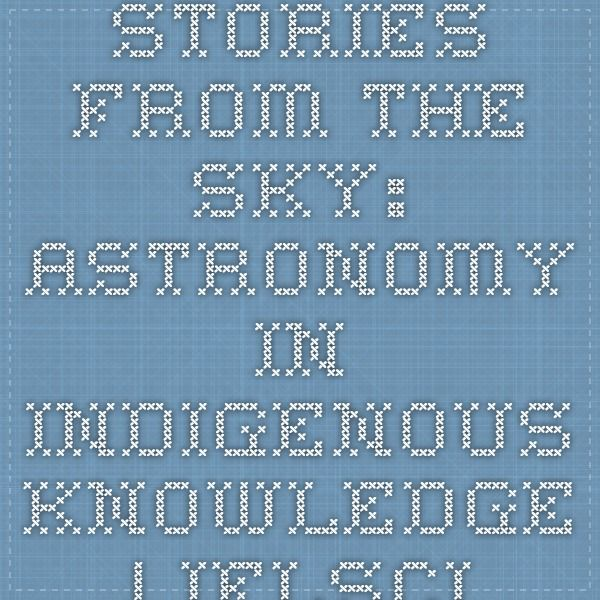 Stories From The Sky: Astronomy In Indigenous Knowledge | IFLScience