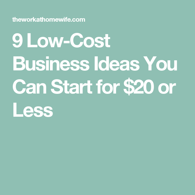 9 Low Cost Business Ideas You Can Start For 20 Or Less