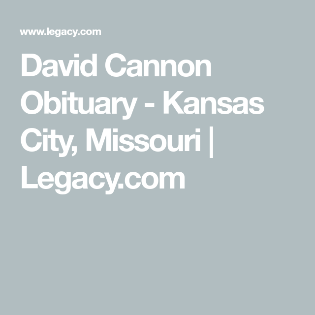 View David Cannon S Obituary And Express Your Condolences Obituaries Condolences Cannon