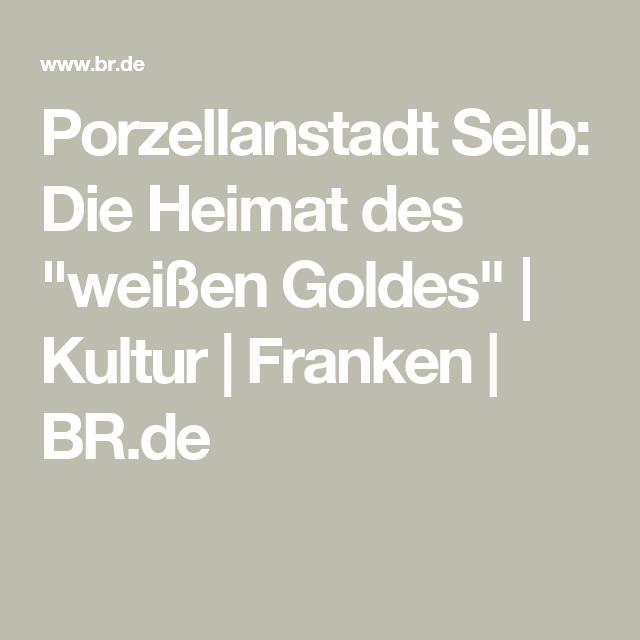 Porzellanstadt Selb Die Heimat Des Weissen Goldes Br De Porzellan Stadt Kultur