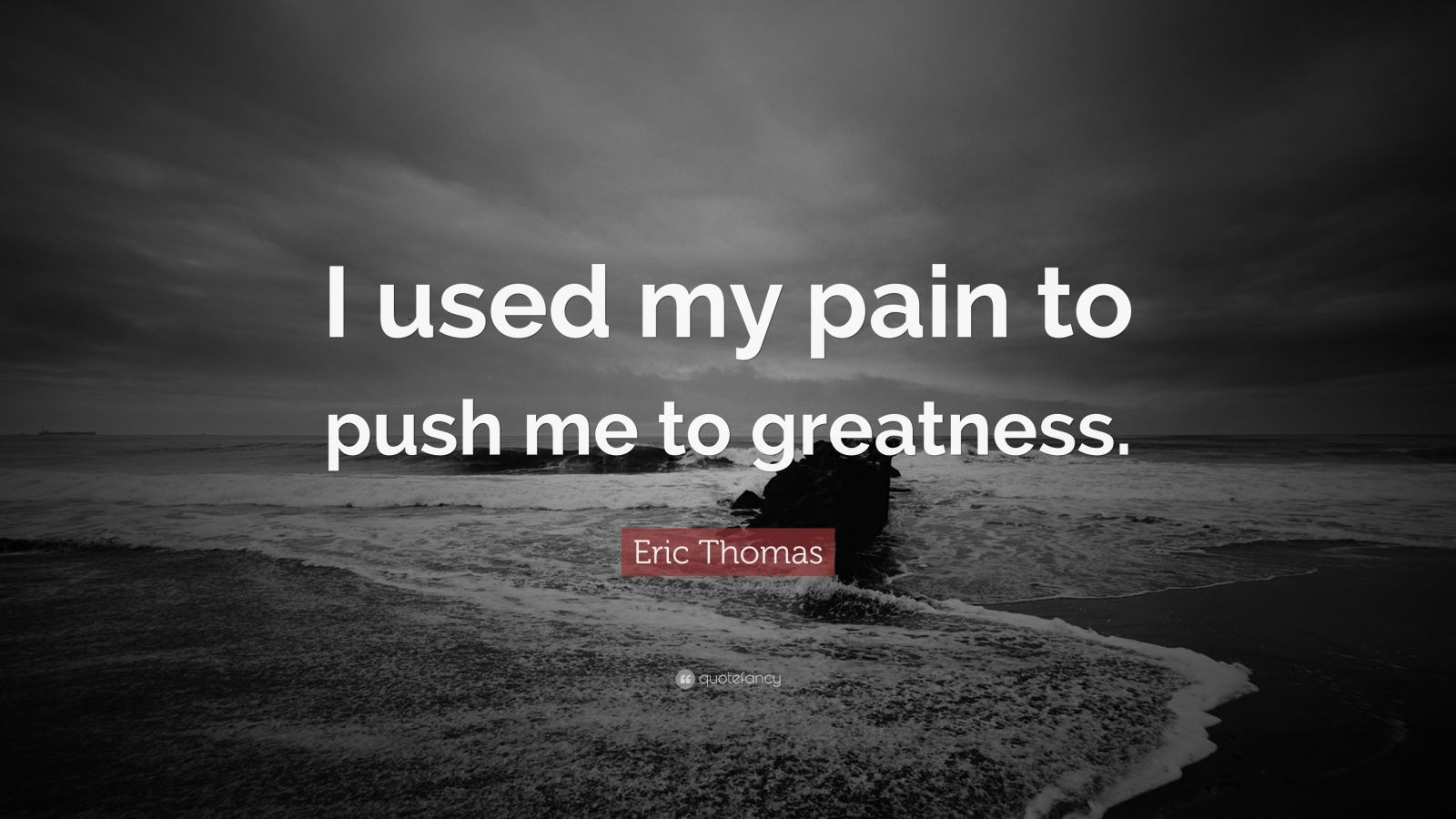 "Eric Thomas Quotes Beauteous Eric Thomas Quote ""I Used My Pain To Push Me To Greatness . Design Inspiration"