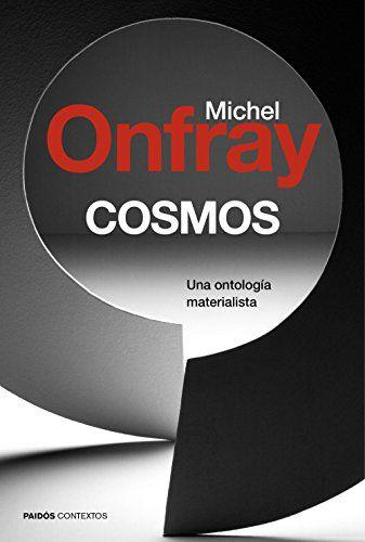 Cosmos : una ontología materialista / Michel Onfray ; traducción de Alcira Bixio