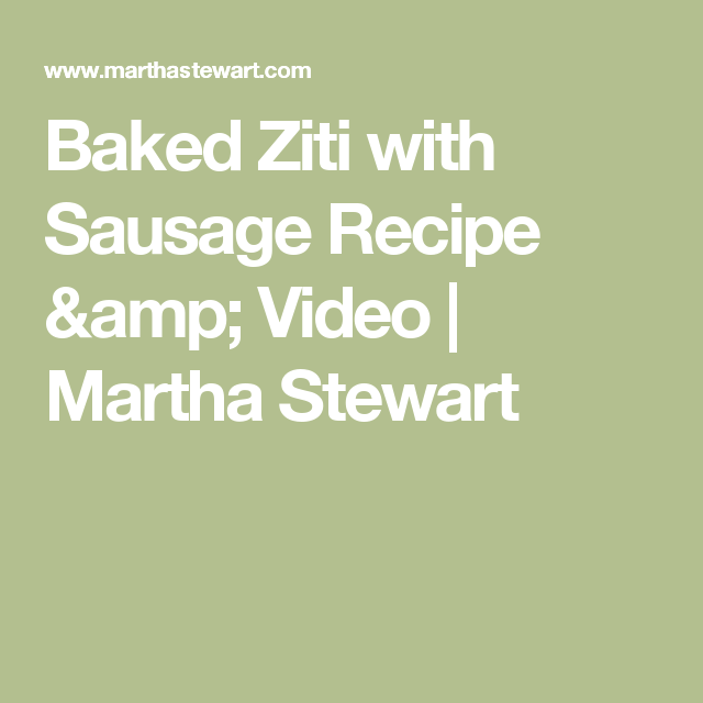 Baked Ziti with Sausage Recipe & Video | Martha Stewart