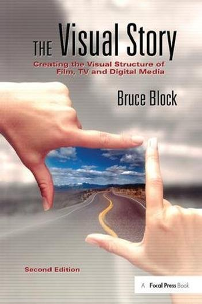 The Visual Story Creating The Visual Structure Of Film Tv And Digital Media By Bruce Block Routledge Story Structure Digital Media Film Story