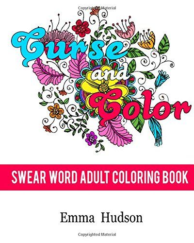 Curse and Color: Swear Word Adult Coloring Book (Curse and Color Swear Word Adult Coloring Books) (Volume 1) by Emma Hudson http://www.amazon.com/dp/1523936657/ref=cm_sw_r_pi_dp_7w3Zwb1GVE57J