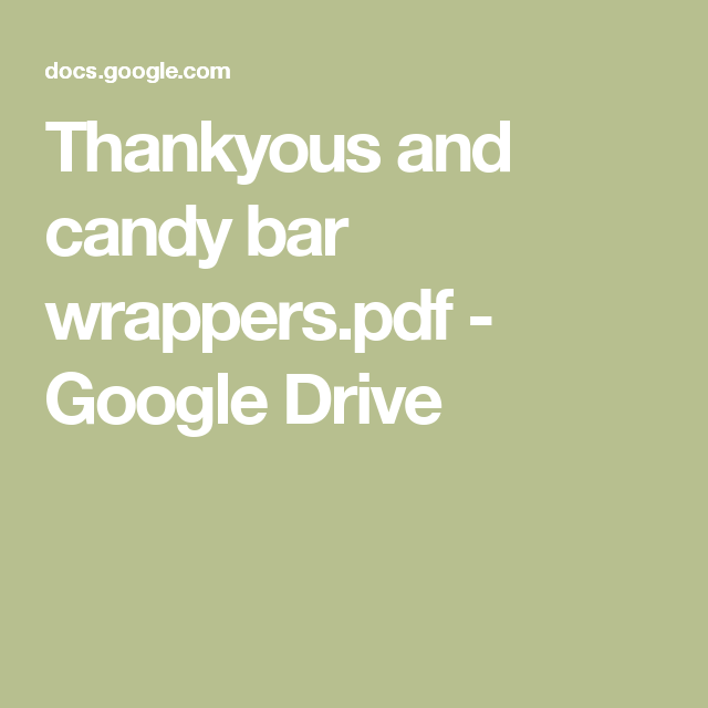 Thankyous and candy bar wrappers.pdf - Google Drive