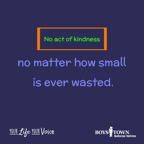 Every kindness counts. | Boys Town National Hotline | yourlifeyourvoice.org | quotes