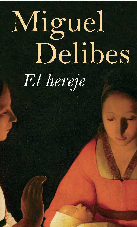El Hereje Los Papeles De La Inquisición Y La Literatura I Hereje Literatura Miguel Delibes