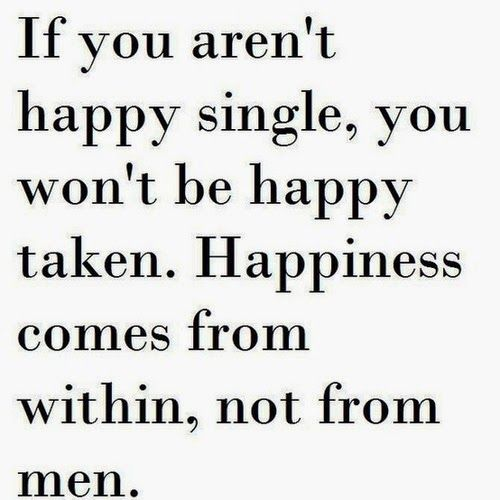 Why I M Single Not Looking To Change That So Far Nothing Makes Me Happy Words Quotable Quotes Life Quotes