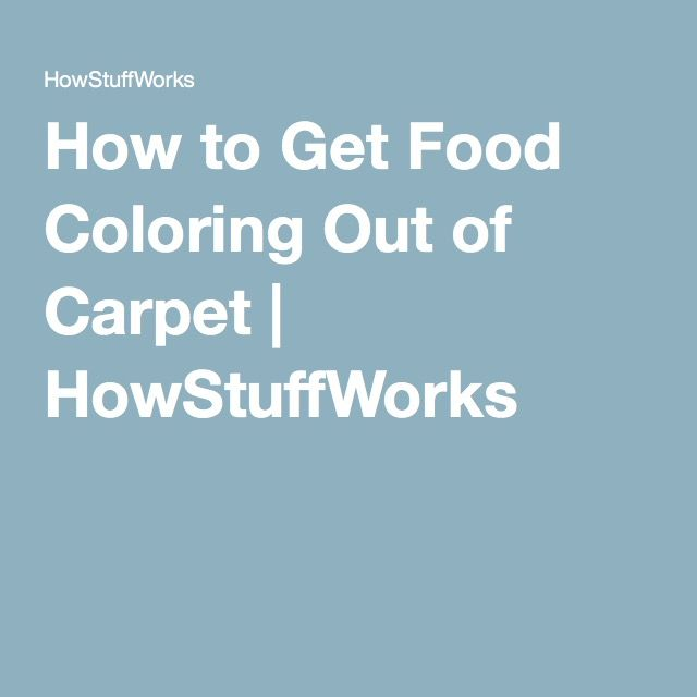 How To Get Food Coloring Out Of Carpet Things To Try In The House