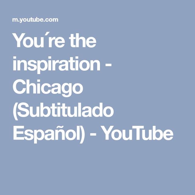 You Re The Inspiration Chicago Subtitulado Español Youtube Musica