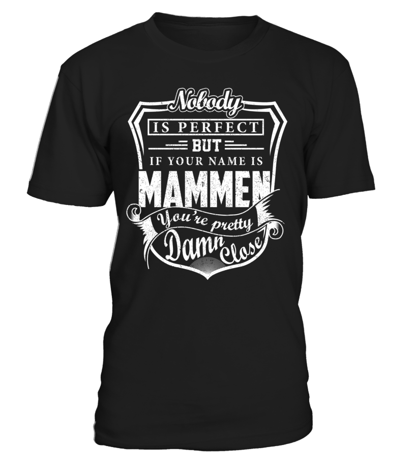 Nobody Is Perfect But If Your Name Is MAMMEN You're Pretty Damn Close #Mammen