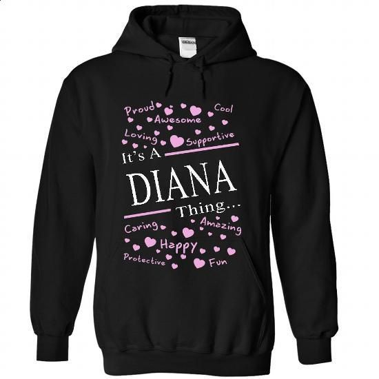 Its A DIANA Thing - #long shirt #oversized sweatshirt. BUY NOW => https://www.sunfrog.com/Names/Its-A-DIANA-Thing-8751-Black-40925022-Hoodie.html?68278