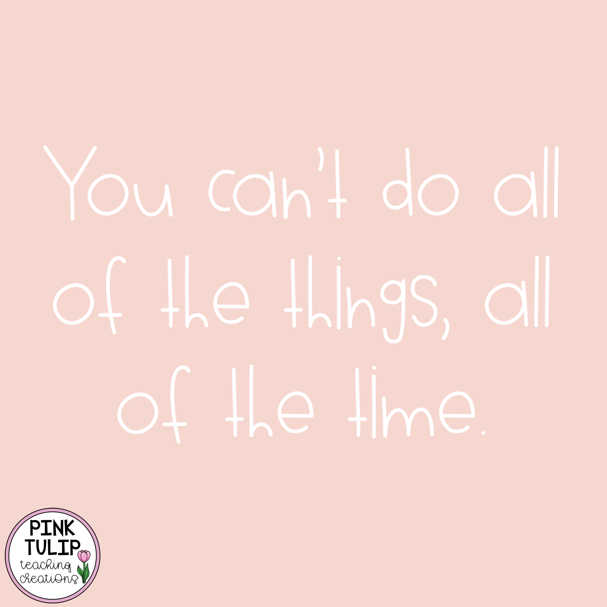 You Can T Do All Of The Things All Of The Time Quote
