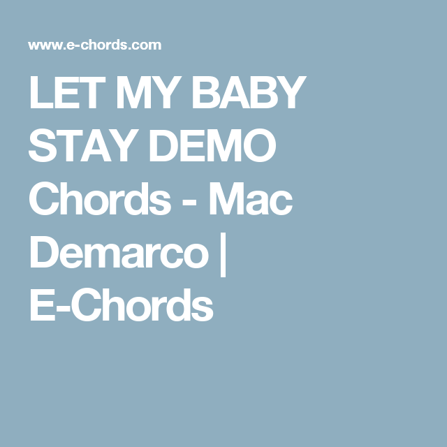 LET MY BABY STAY DEMO Chords - Mac Demarco | E-Chords | buy me some ...