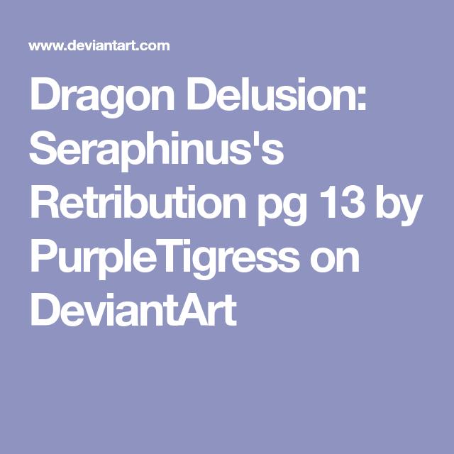Dragon Delusion Seraphinus S Retribution Pg 13 By Purpletigress On Deviantart Retribution Delusional Deviantart