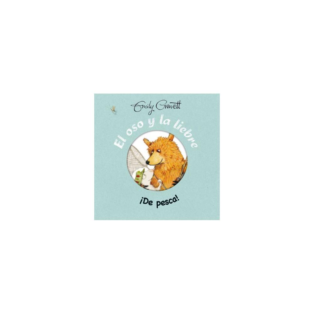El oso y la liebre de pesca! / Bear and Hare Go Fishing (Hardcover) (Emily Gravett)