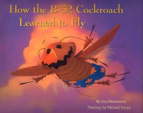 How the B-52 Cockroach Learned to Fly: Lisa Matsumoto, Michael Furuya