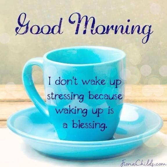 Good Morning I Don T Wake Up Stressing Because Waking Up Is A Blessing Good Morning Quotes Good Morning Inspirational Quotes Inspirational Quotes Motivation