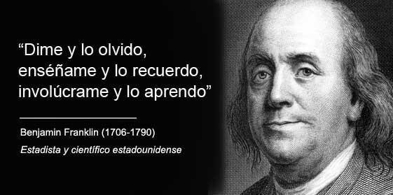 Dime Y Lo Olvido Enséñame Y Lo Recuerdo Involúcrame Y Lo Aprendo Benjamín Franklin 1706 1790 Estadista Y Memorización Benjamin Franklin Frases Celebres