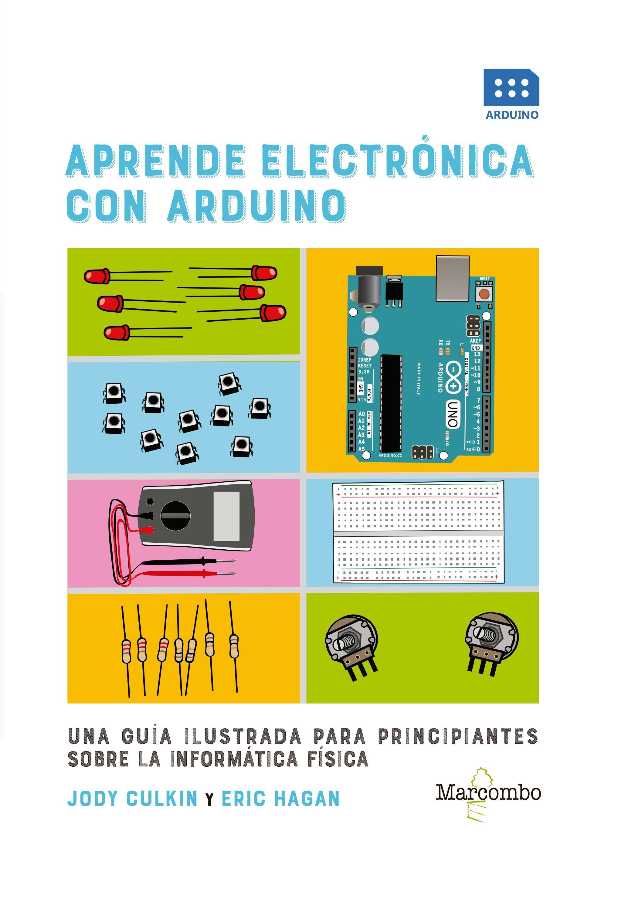 Aprende electrónica con Arduino : una guía ilustrada para