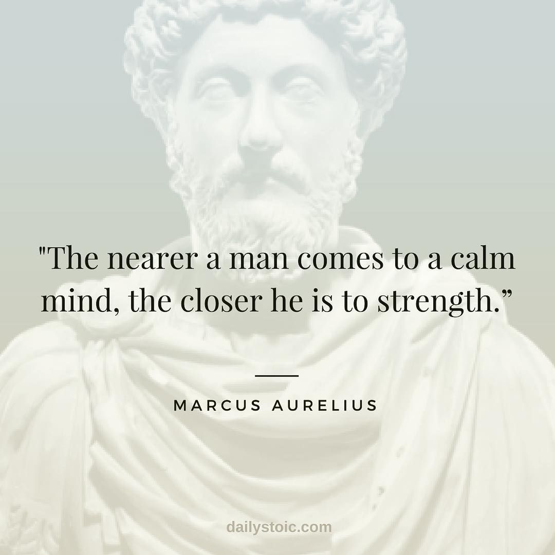 The Nearer A Man Comes To A Calm Mind The Closer He Is To Strength Marcus Aurelius Stoic Stoicism Marcusaurel Stoicism Quotes Stoic Quotes Wisdom Quotes