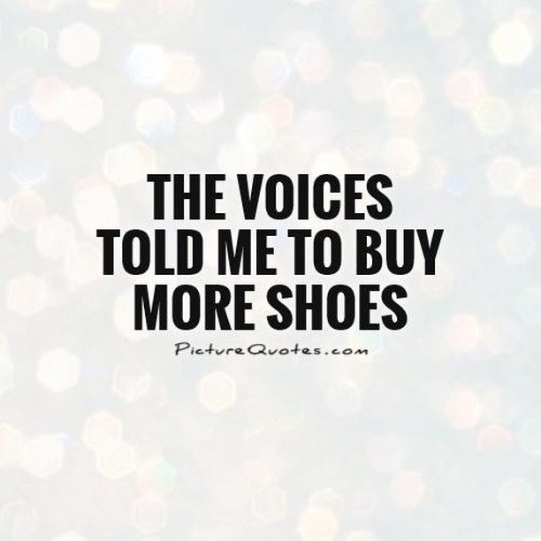 Are The Voices In Your Head Telling You To Buy More Shoes We