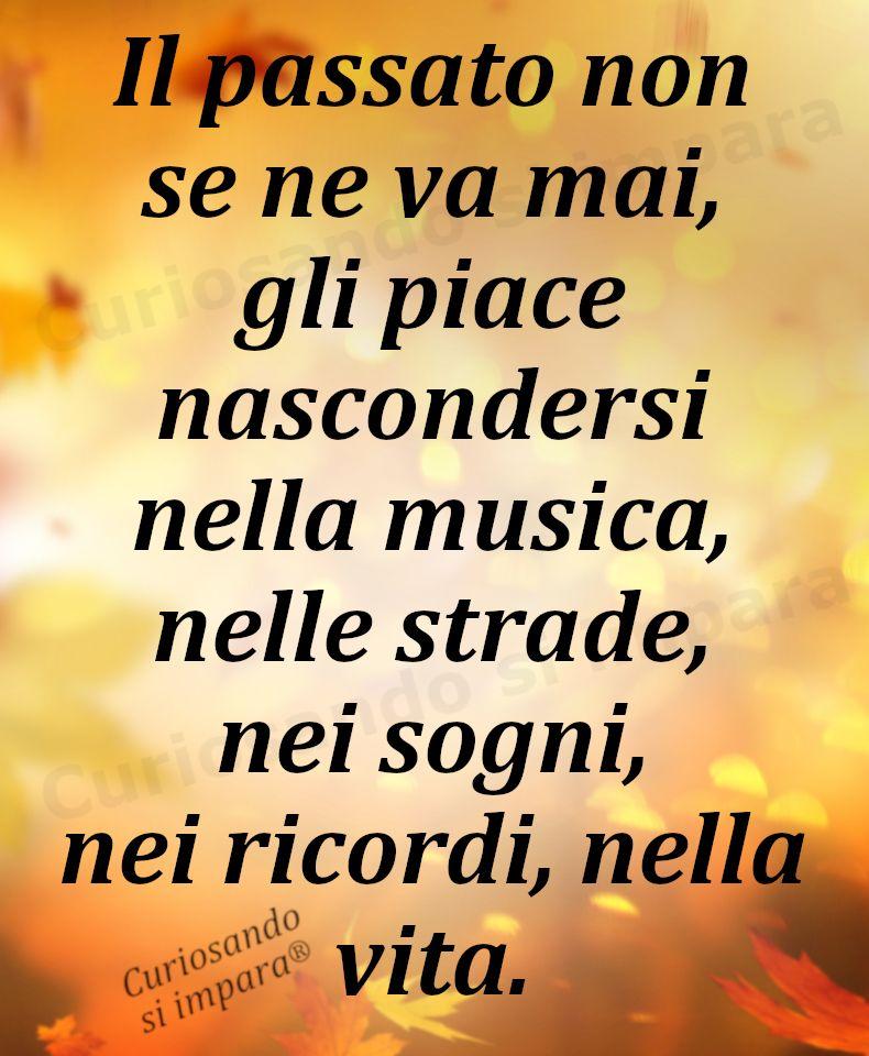 Frasi Sulla Vita Che Va Male.Il Passato Non Se Ne Va Mai Gli Piace Nascondersi Nella Musica