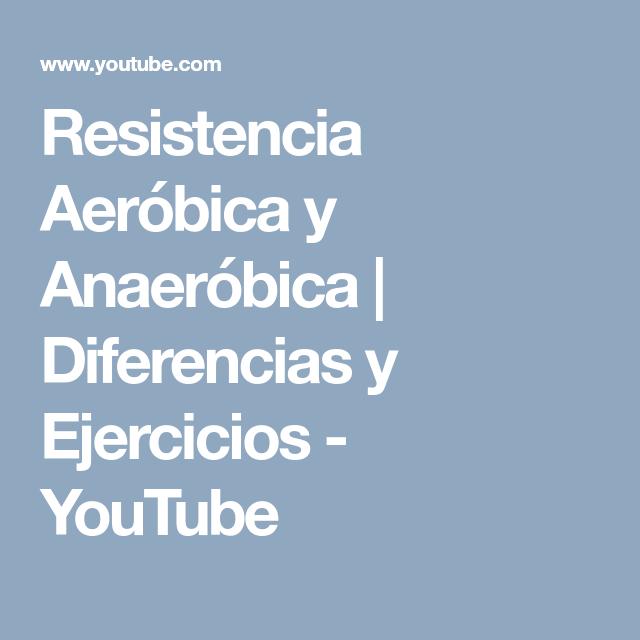Resistencia Aeróbica Y Anaeróbica Diferencias Y Ejercicios Youtube Ejercicios Actividades Físicas Youtube