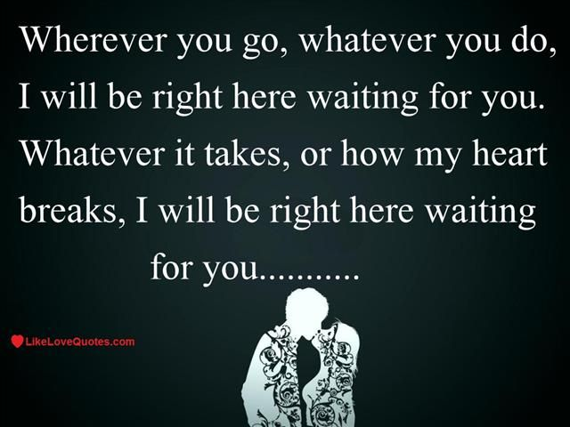 Right Here Waiting Quotes Wherever You Go Whatever You Do I Will