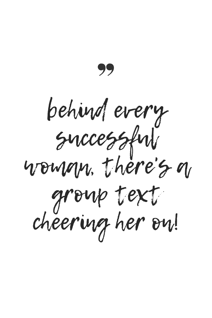 Behind Every Successful Woman There S A Group Text Cheering Her On Inspirational Quote Group Friendship Quotes Group Of Friends Quotes Friends Quotes