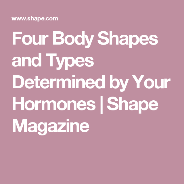 Four Body Shapes and Types Determined by Your Hormones | Shape Magazine