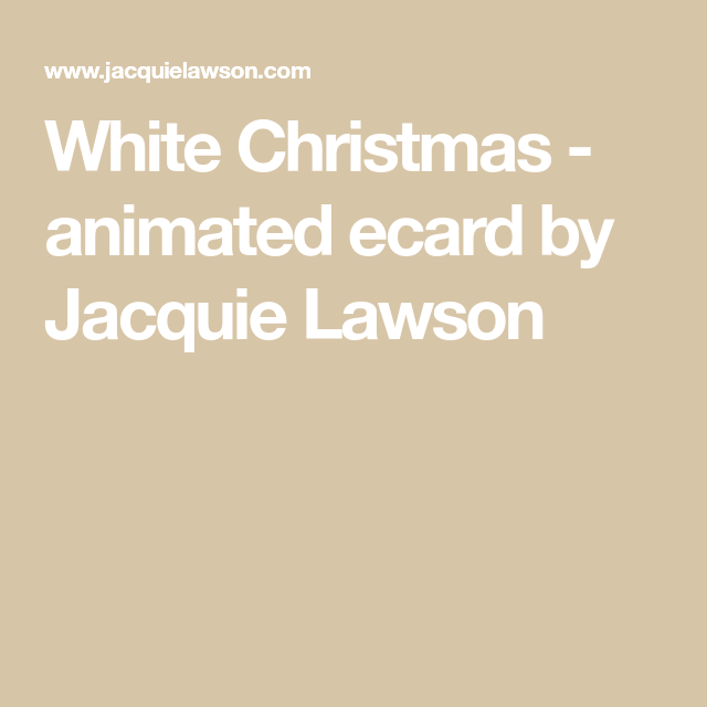 white christmas animated ecard by jacquie lawson