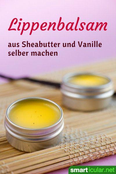 Lippenbalsam mit Sheabutter und Vanille einfach selbst herstellen #naturalhaircareproducts