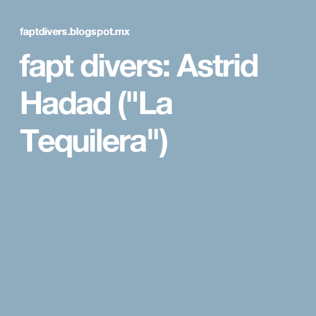 "fapt divers: Astrid Hadad (""La Tequilera"")"