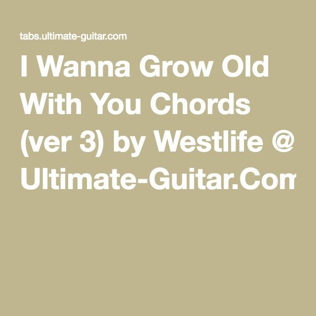 I Wanna Grow Old With You Chords (ver 3) by Westlife @ Ultimate ...