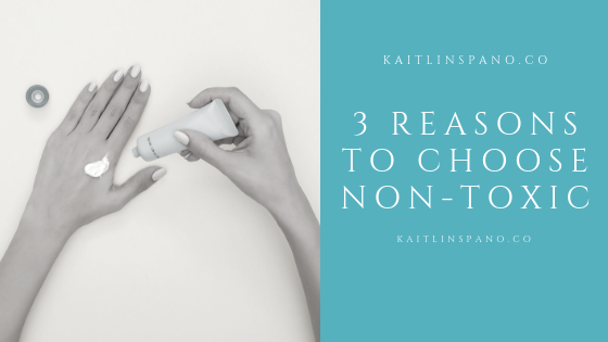 3 Reasons You Need To Go Non-toxic Today! Don't Delay