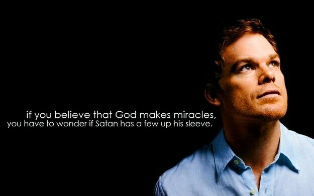 Dexter Quote If God Makes Miracles Dexter Quotes Dexter Morgan Quotes Dexter Wallpaper