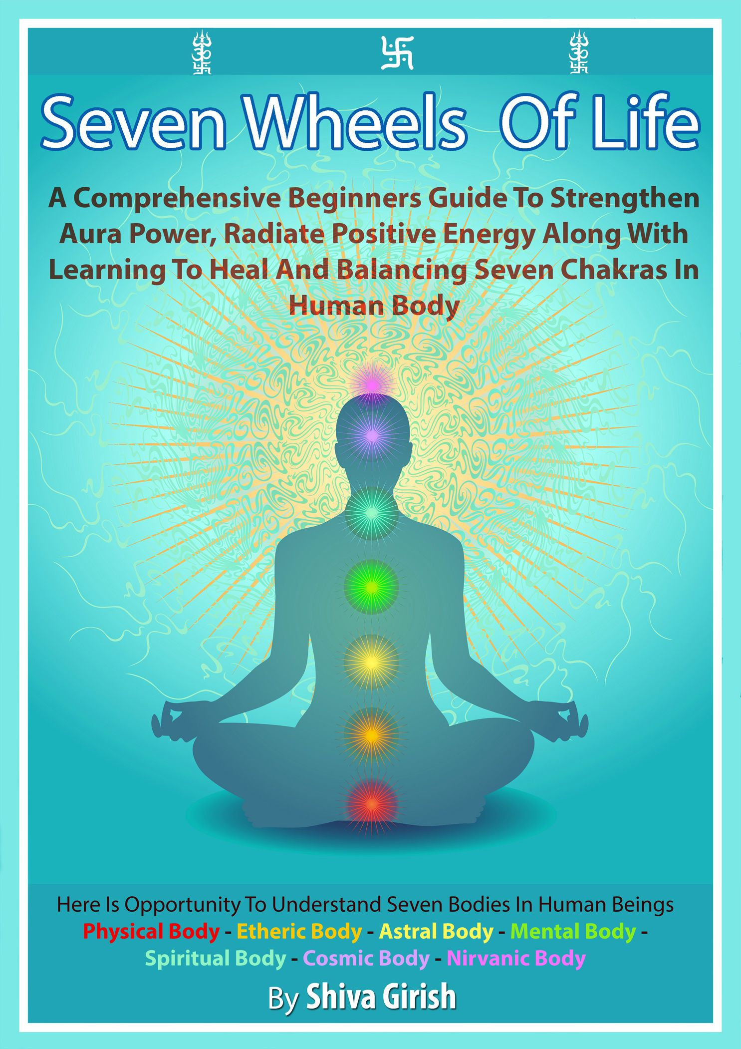 Preview And Download Books By Shiva Girish Including Seven Wheels Of Life A Comprehen Chakras In Human Body Wheel Of Life Meditation Techniques For Beginners