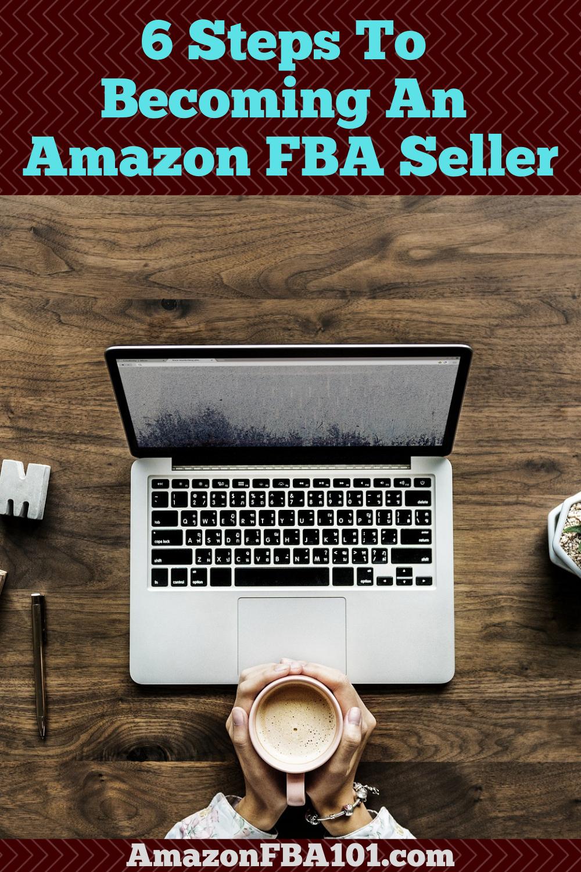 6 Steps To Becoming An Amazon Fba Seller Amazon Fba 101 Amazon Fba Seller Fba Seller Amazon Fba