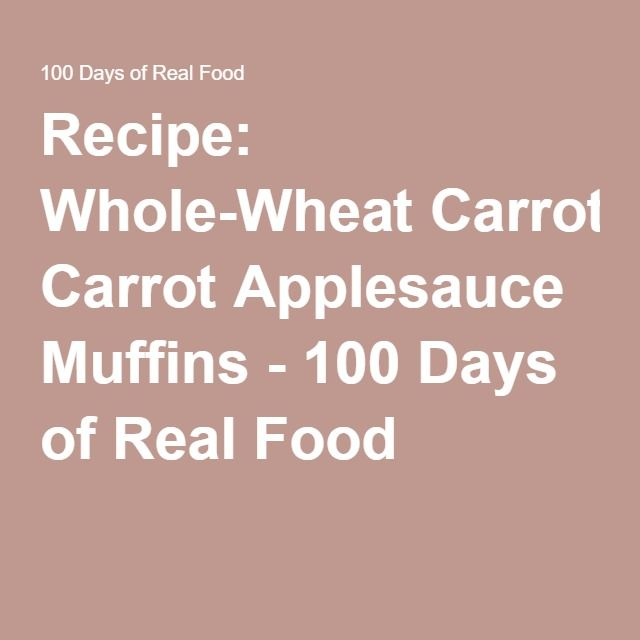 Recipe: Whole-Wheat Carrot Applesauce Muffins - very good