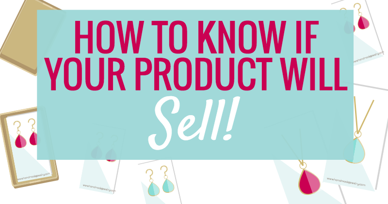 HOW TO KNOW IF YOUR HANDMADE PRODUCTS WILL SELL How to
