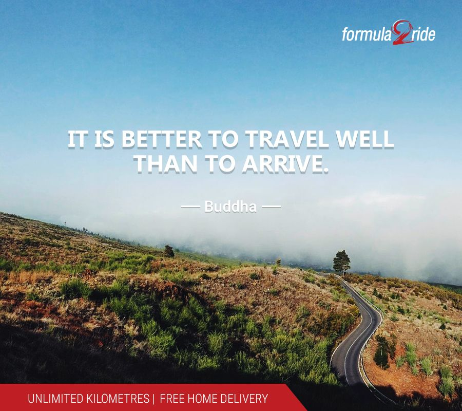 It is Better to Travel Well Than to Arrive. (Buddha) Enjoy